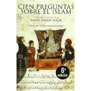 Cien preguntas sobre el islam / One Hundred Questions about Islam: Una Entrevistas a Samir Khalil Samir / An Interview with Samir Khalil Samir (Spanish Edition): Giorgio Paolucci, Camille Eid: 9788474907971: Books
