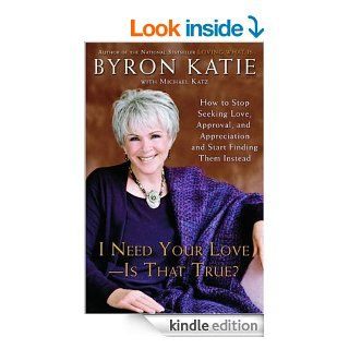 I Need Your Love   Is That True?: How to Stop Seeking Love, Approval, and Appreciation and Start Finding Them Instead   Kindle edition by Byron Katie, Michael Katz. Health, Fitness & Dieting Kindle eBooks @ .