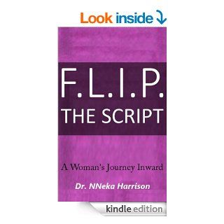 F.L.I.P. The Script: A Woman's Journey Inward eBook: NNeka Harrison, Ngozi Harrison: Kindle Store