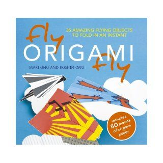 Fly Origami Fly 35 Amazing Flying Objects to Fold in an Instant [With Origami Paper] Mari Ono, Roshin Ono 9781907030598 Books