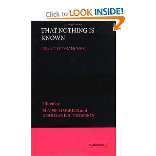 That Nothing is Known (9780521350778) Francisco Sánchez, Elaine Limbrick, Douglas F. S. Thomson Books