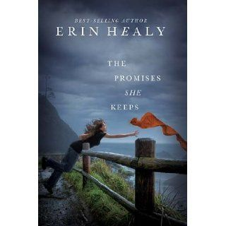 The Promises She Keeps: Erin Healy: 9781595547514: Books
