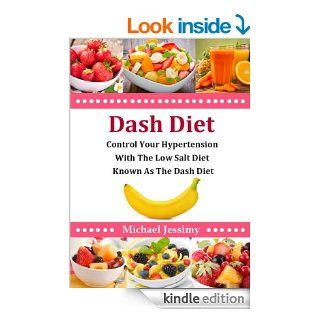 Dash Diet: Control Your Hypertension With The Low Salt Diet Known As The Dash Diet eBook: Michael Jessimy: Kindle Store