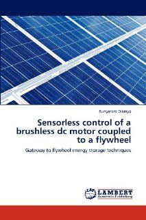 Sensorless control of a brushless dc motor coupled to a flywheel: Gateway to flywheel energy storage techniques: Runyararo Dikinya: 9783848441273: Books