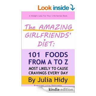 The Amazing Girlfriends' Diet: 101 Foods from A to Z Most Likely to Cause Cravings Every Day (Weight Loss for Your Life Series)   Kindle edition by Julia Hidy. Health, Fitness & Dieting Kindle eBooks @ .