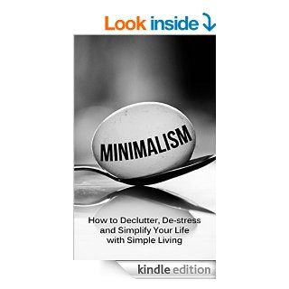Minimalism: How To Declutter, De Stress And Simplify Your Life With Simple Living (minimalist living, minimalist lifestyle, minimalism made easy, minimalist budget, minimalist wardrobe, minimalism)   Kindle edition by Simeon Lindstrom. Crafts, Hobbies &amp