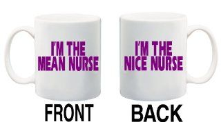 I'M THE MEAN NURSE / I'M THE NICE NURSE Mug Cup   11 ounces ~ 2 Designs Front & Back  Funny Nursing Gifts