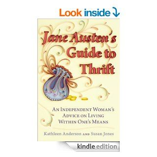 Jane Austen's Guide to Thrift: An Independent Woman's Advice on Living within One's Means eBook: Kathleen Anderson, Susan Jones: Kindle Store
