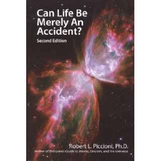 Can Life Be Merely an Accident?: Robert L. Piccioni Ph.D, Joan Piccioni: 9780982278024: Books