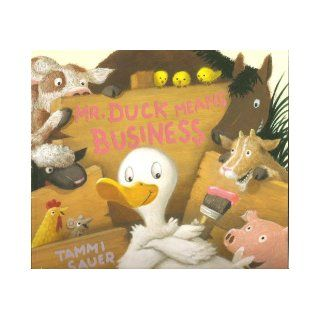 Mr. Duck Means Business (Paperback): Tammi Sauer, Jeff Mack: Books