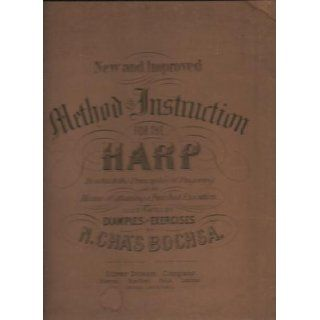 A new and improved method of instruction for the harp In which the principles of fingering and the various means of attaining a finished execution oncomposed & fingered by N. Chas. Bochsa Robert Nicolas Charles Bochsa Books