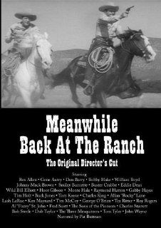 Meanwhile Back At The Ranch: Rex Allen, Gene Autry, Don Barry, Bobby Blake, William Boyd, Johnny Mack Brown, Smiley Burnette, Buster Crabbe, Eddie Dean, Wild Bill Elliott, Hoot Gibson, Monte Hale, Raymond Hatton, Gabby Hayes, Tim Holt, Buck Jones, Tom Keen