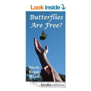 Butterflies are Free? (Butterfly Stories Book 1) eBook: Nicole Renee Wyatt: Kindle Store