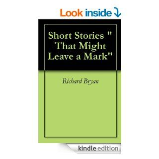 "Short Stories ""That Might Leave a Mark""   Kindle edition by Richard Bryan. Humor & Entertainment Kindle eBooks @ ."