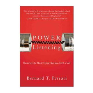 Power Listening: Mastering the Most Critical Business Skill of All: Bernard T. Ferrari: 9781591844624: Books
