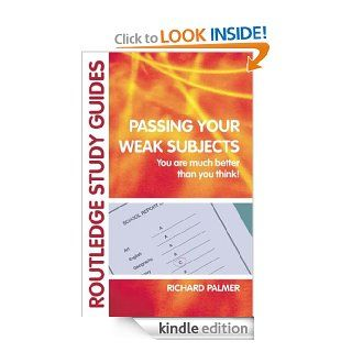 Passing Your Weak Subjects: You are much better than you think! (Routledge Study Guides) eBook: Richard Palmer: Kindle Store