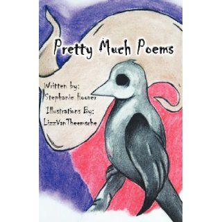 Pretty Much Poems: Stephanie Hoover: 9781462658503: Books