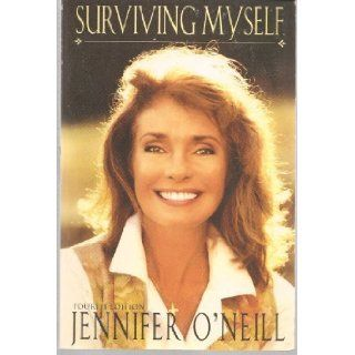 Surviving Myself: Jennifer O'Neill: 9781885640260: Books