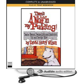 There's A Wolf In My Pudding (Audible Audio Edition): David Henry Wilson, Tony Robinson: Books