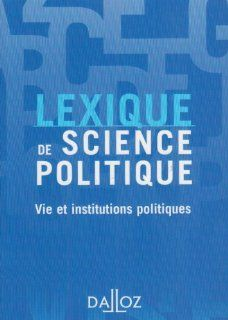 Lexique De Science Politique / Lexicon of Political Science: Vie Et Institutions Politiques / Life and Political Institutions (French Edition) (9782247080496): Olivier Nay: Books