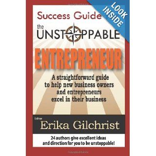 Success Guide for the Unstoppable Entrepreneur: Erika Gilchrist, Alexis Neal, Da Nay Macklin, Susan Tolles, Darlene Templeton, Jennifer K Engle, Maggie Steele, Elaine Bailey, Angela Wiggins, Theo Bland, Kelly Marianno, Mike Lewitz, Emilie Shoop, Luz &