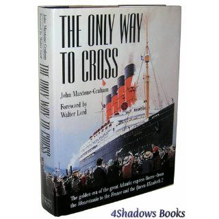 The Only Way to Cross: The Golden Era of the great Atlantic express liners   from the Mauretania to the France and the Queen Elizabeth 2: John Maxtone Graham, Walter Lord: 9780760706374: Books