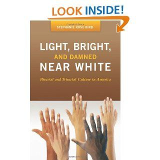 Light, Bright, and Damned Near White: Biracial and Triracial Culture in America (Race and Ethnicity in Psychology): Stephanie R. Bird: 9780275989545: Books