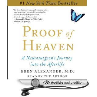 Proof of Heaven: A Neurosurgeon's Near Death Experience and Journey into the Afterlife (Audible Audio Edition): Eben Alexander: Books