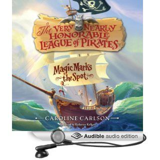 Magic Marks the Spot: The Very Nearly Honorable League of Pirates, Book 1 (Audible Audio Edition): Caroline Carlson, Katherine Kellgren: Books