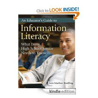 An Educator's Guide to Information Literacy: What Every High School Senior Needs to Know eBook: Ann Marlow Riedling Ph.D.: Kindle Store