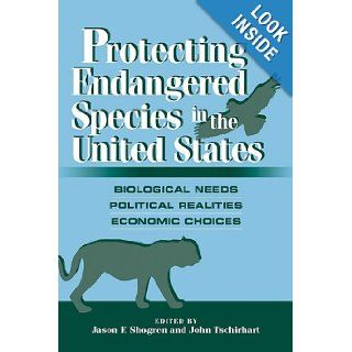 Protecting Endangered Species in the United States Biological Needs, Political Realities, Economic Choices Jason F. Shogren, John Tschirhart 9780521087490 Books