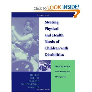 Meeting Physical and Health Needs of Children with Disabilities: Teaching Student Participation and Management: Kathryn W. Heller, Paula E. Forney, Paul A. Alberto, Morton N. Schwartzman, Trudy Goeckel: 9780534348373: Books