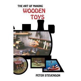 The Art of Making Wooden Toys: Peter Stevenson: 9780801956041: Books