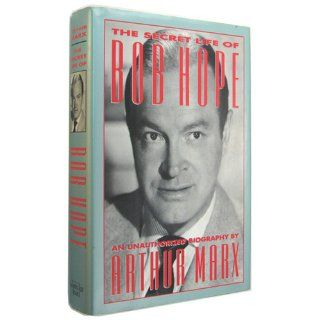 The Secret Life of Bob Hope: An Unauthorized Biography: Arthur Marx: 9780942637748: Books