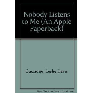 Nobody Listens to Me (Apple Paperback): Leslie Davis Guccione: 9780590431064: Books