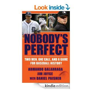 Nobody's Perfect: Two Men, One Call, and a Game for Baseball History eBook: Armando Galarraga, Jim Joyce, Daniel Paisner: Kindle Store