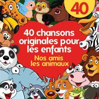 40 chansons originales pour les enfants   Nos amis les animaux Various artists