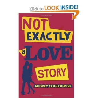 Not Exactly a Love Story: Audrey Couloumbis: 9780375867835:  Kids' Books