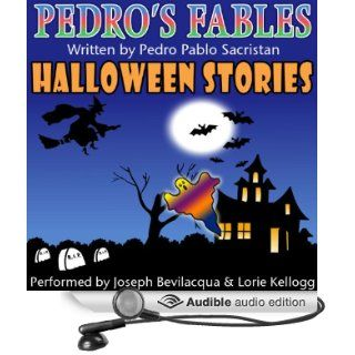Pedro's Fables: Halloween Stories (Audible Audio Edition): Mr. Pedro Pablo Sacristan, Joe Bevilacqua, Lorie Kellogg: Books