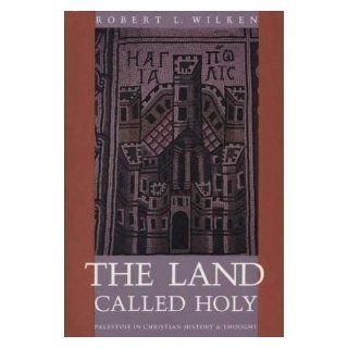 The Land Called Holy: Palestine in Christian History and Thought (9780300054910): Professor Robert Louis Wilken: Books