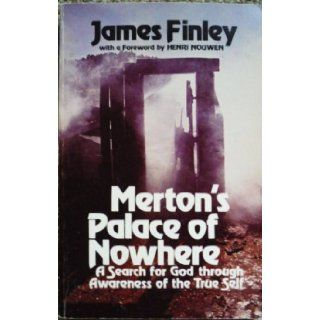 Merton's Palace Of Nowhere   Search For God Through Awareness Of The True Self: James Finley: Books
