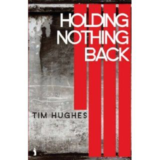 Holding Nothing Back: Tim Hughes: 9781842913529: Books