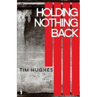 Holding Nothing Back: Tim Hughes: 9781842913529: Books