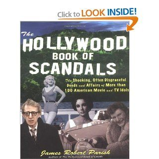The Hollywood Book of Scandals : The Shocking, Often Disgraceful Deeds and Affairs of Over 100 American Movie and TV Idols: James Parish: 0639785415862: Books