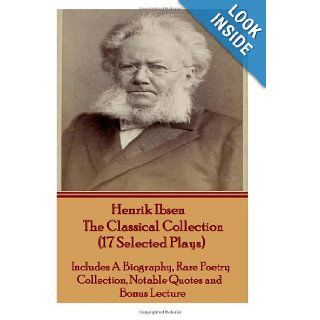 Henrik Ibsen The Classical Collection (17 Selected Plays): Includes A Biography, Rare Poetry Collection, Notable Quotes and Bonus Lecture: Henrik Ibsen: 9781780004402: Books