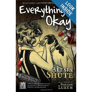 Everything's Okay A Round Table Comic My Journey Surviving Childhood Cancer Alesia Shute 9781610660143 Books
