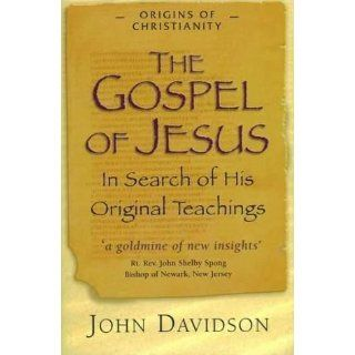 The Gospel of Jesus: In Search of His Original Teachings: John Davidson: 9781852307202: Books