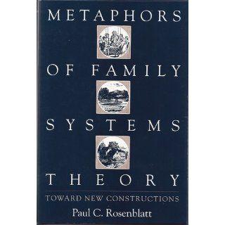 Metaphors of Family Systems Theory: Toward New Constructions (9780898623215): Paul C. Rosenblatt PhD: Books