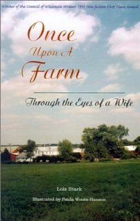 Once Upon a Farm Through the Eyes of a Wife Lois Stark, Paula Wouts Hanson 9781588320360 Books