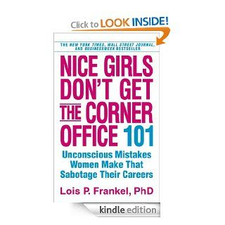 Nice Girls Don't Get the Corner Office 101 Unconscious Mistakes Women Make That Sabotage Their Careers   Kindle edition by Lois P. Frankel. Business & Money Kindle eBooks @ .